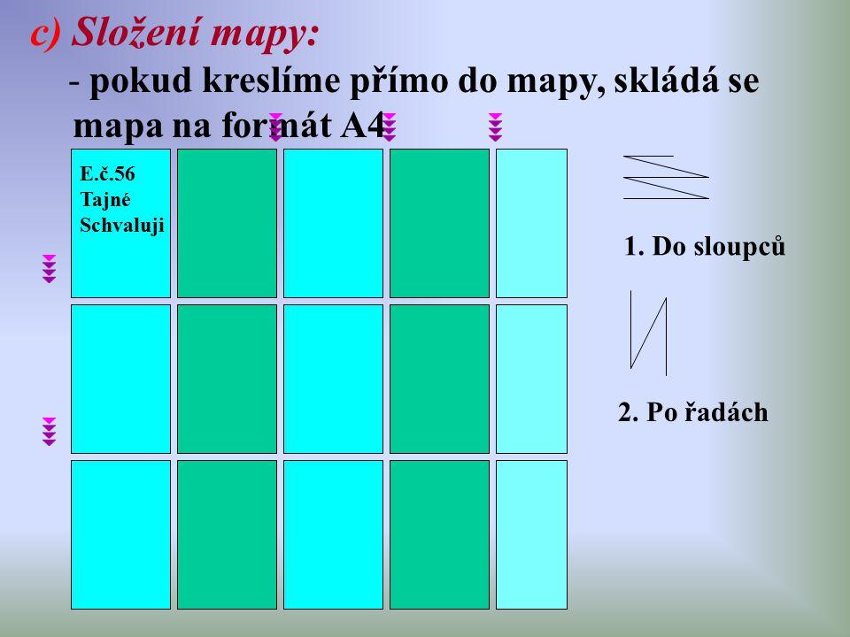 c)Složení mapy: - pokud kreslíme přímo do mapy, skládá se mapa na formát A4 E.č.56 Tajné Schvaluji 1. Do sloupců 2. Po řadách