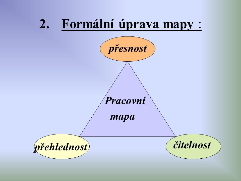 2.Formální úprava mapy : Pracovní mapa přesnost přehlednost čitelnost