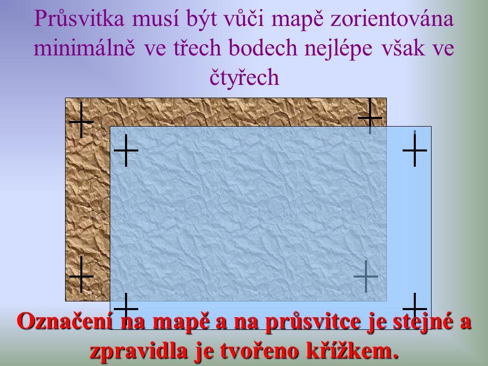 Průsvitka musí být vůči mapě zorientována minimálně ve třech bodech nejlépe však ve čtyřech Označení na mapě a na průsvitce je stejné a zpravidla je t