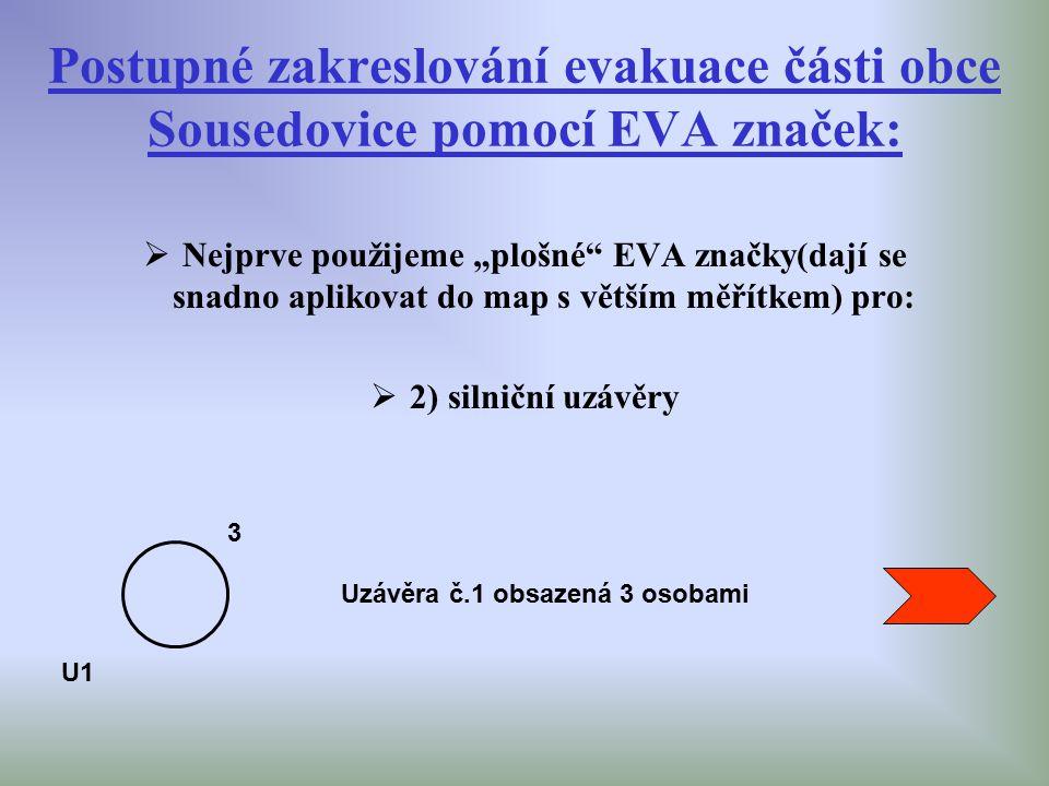 """Postupné zakreslování evakuace části obce Sousedovice pomocí EVA značek:  Nejprve použijeme """"plošné"""" EVA značky(dají se snadno aplikovat do map s vět"""