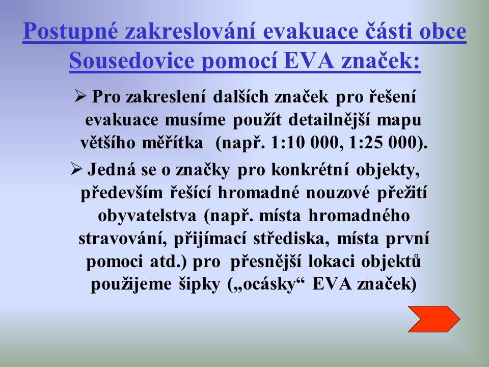 Postupné zakreslování evakuace části obce Sousedovice pomocí EVA značek:  Pro zakreslení dalších značek pro řešení evakuace musíme použít detailnější