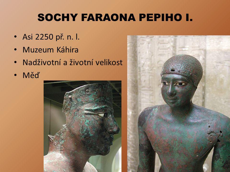 SOCHY FARAONA PEPIHO I. Asi 2250 př. n. l. Muzeum Káhira Nadživotní a životní velikost Měď