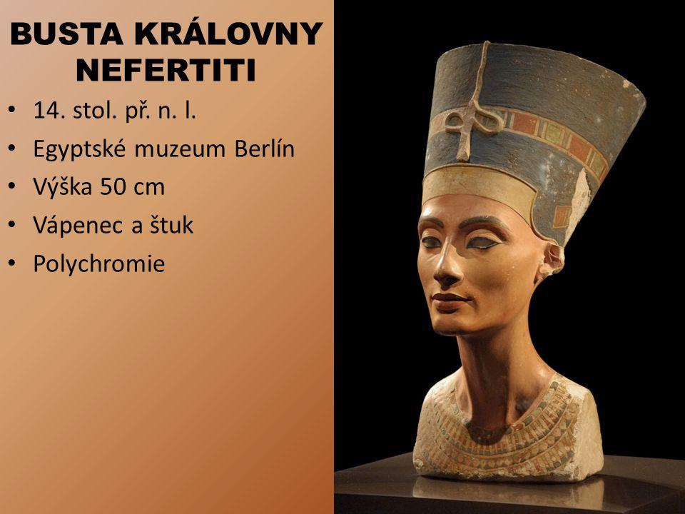 BUSTA KRÁLOVNY NEFERTITI 14. stol. př. n. l. Egyptské muzeum Berlín Výška 50 cm Vápenec a štuk Polychromie