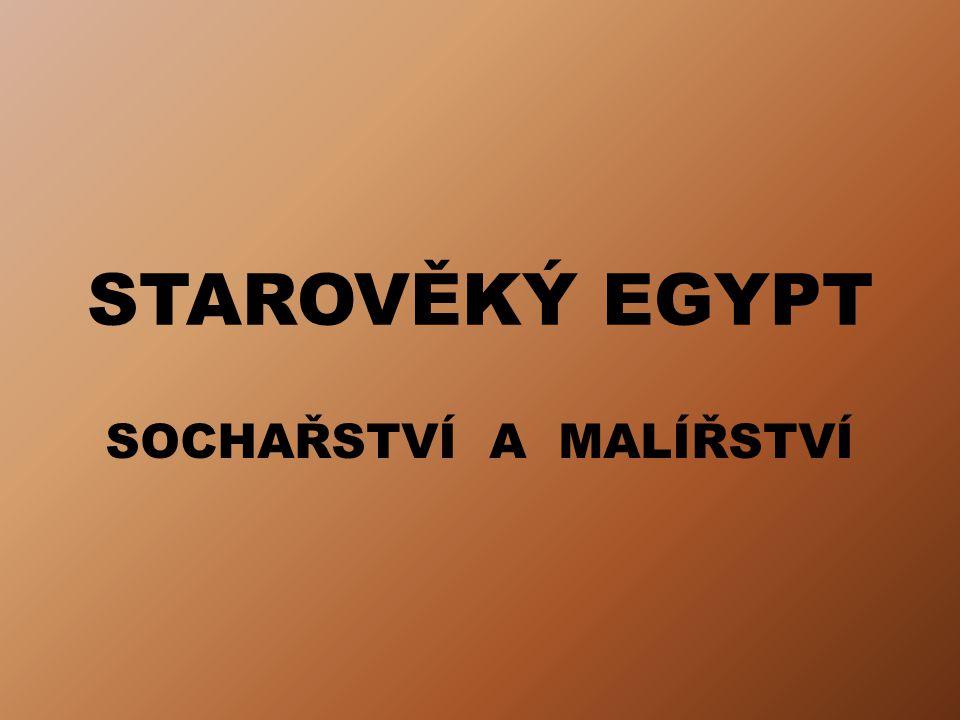 STAROVĚKÝ EGYPT SOCHAŘSTVÍ A MALÍŘSTVÍ