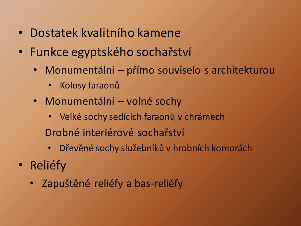 Dostatek kvalitního kamene Funkce egyptského sochařství Monumentální – přímo souviselo s architekturou Kolosy faraonů Monumentální – volné sochy Velké