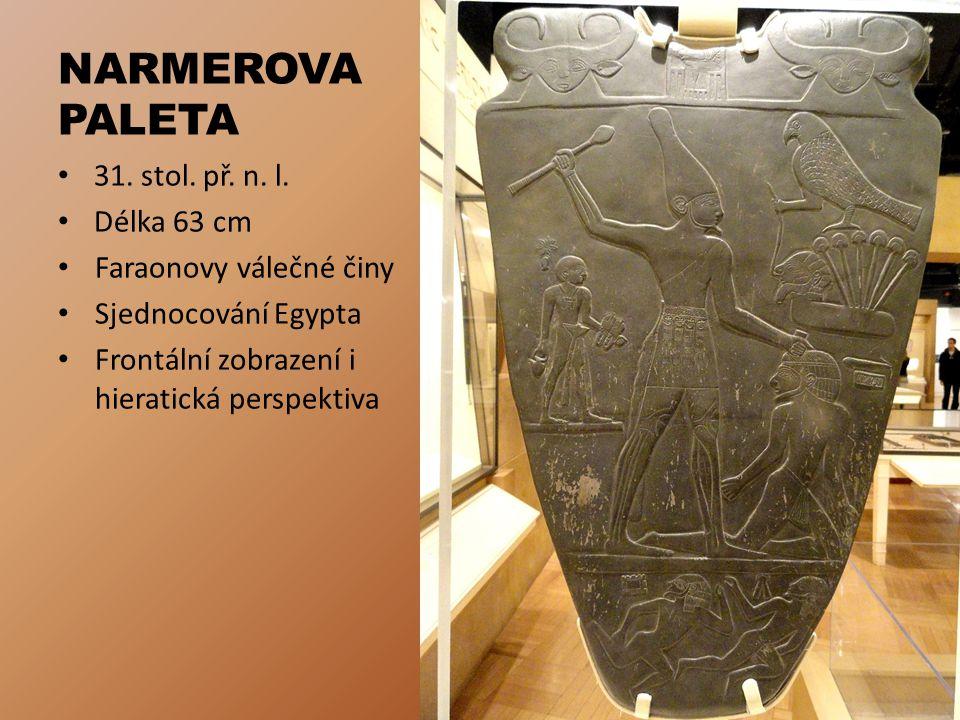 NARMEROVA PALETA 31. stol. př. n. l. Délka 63 cm Faraonovy válečné činy Sjednocování Egypta Frontální zobrazení i hieratická perspektiva