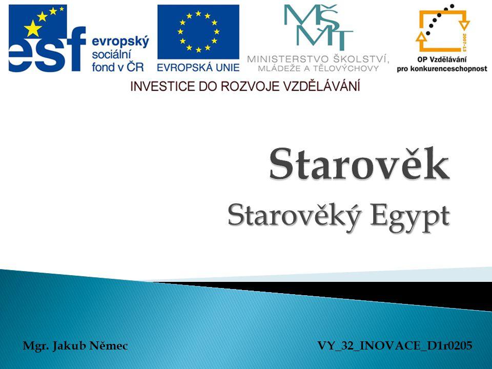 Starověký Egypt Mgr. Jakub NěmecVY_32_INOVACE_D1r0205