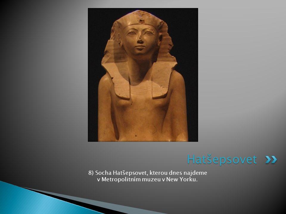8) Socha Hatšepsovet, kterou dnes najdeme v Metropolitním muzeu v New Yorku. Hatšepsovet