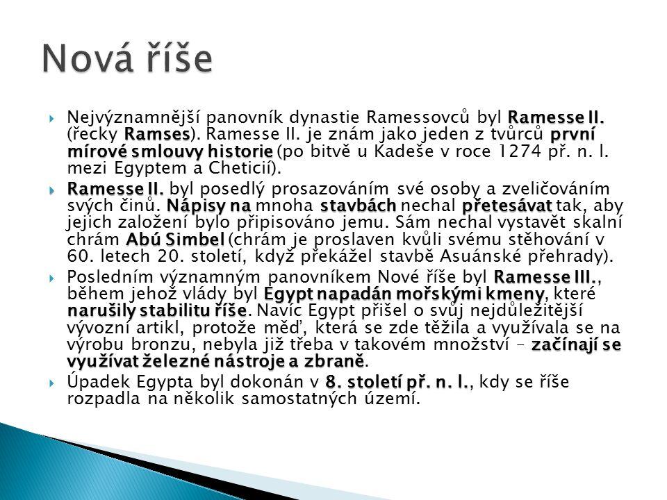 Ramesse II. Ramsesprvní mírové smlouvy historie  Nejvýznamnější panovník dynastie Ramessovců byl Ramesse II. (řecky Ramses). Ramesse II. je znám jako