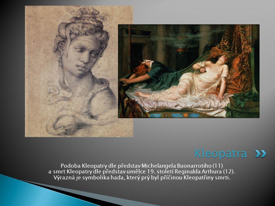 Podoba Kleopatry dle představ Michelangela Buonarrotiho (11) a smrt Kleopatry dle představ umělce 19. století Reginalda Arthura (12). Výrazná je symbo