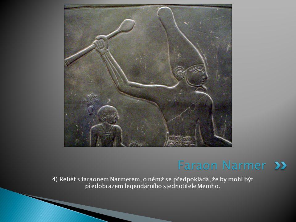 4) Reliéf s faraonem Narmerem, o němž se předpokládá, že by mohl být předobrazem legendárního sjednotitele Meniho. Faraon Narmer