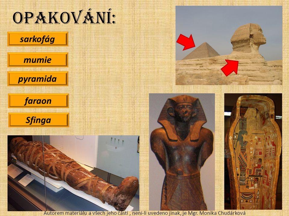 Opakování: sarkofág mumie pyramida faraon Sfinga Autorem materiálu a všech jeho částí, není-li uvedeno jinak, je Mgr.