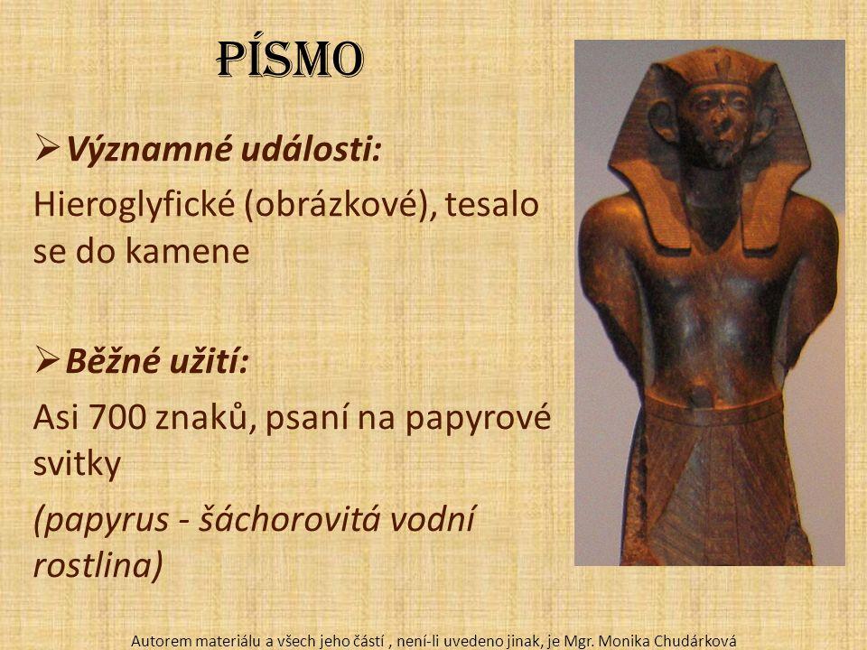 Písmo  Významné události: Hieroglyfické (obrázkové), tesalo se do kamene  Běžné užití: Asi 700 znaků, psaní na papyrové svitky (papyrus - šáchorovitá vodní rostlina) Autorem materiálu a všech jeho částí, není-li uvedeno jinak, je Mgr.