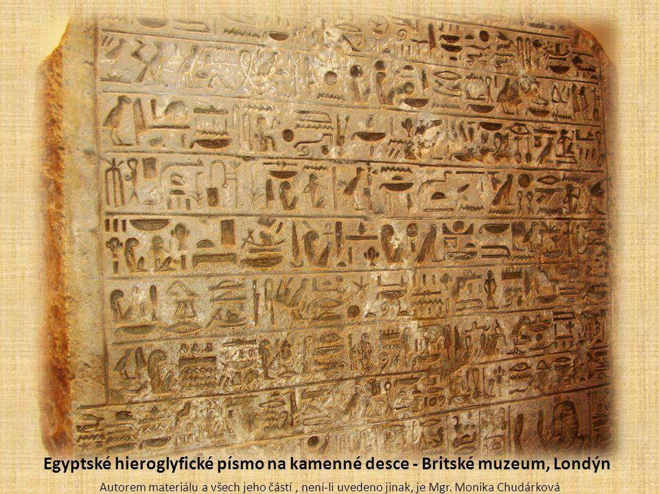 Egyptské hieroglyfické písmo na kamenné desce - Britské muzeum, Londýn Autorem materiálu a všech jeho částí, není-li uvedeno jinak, je Mgr.