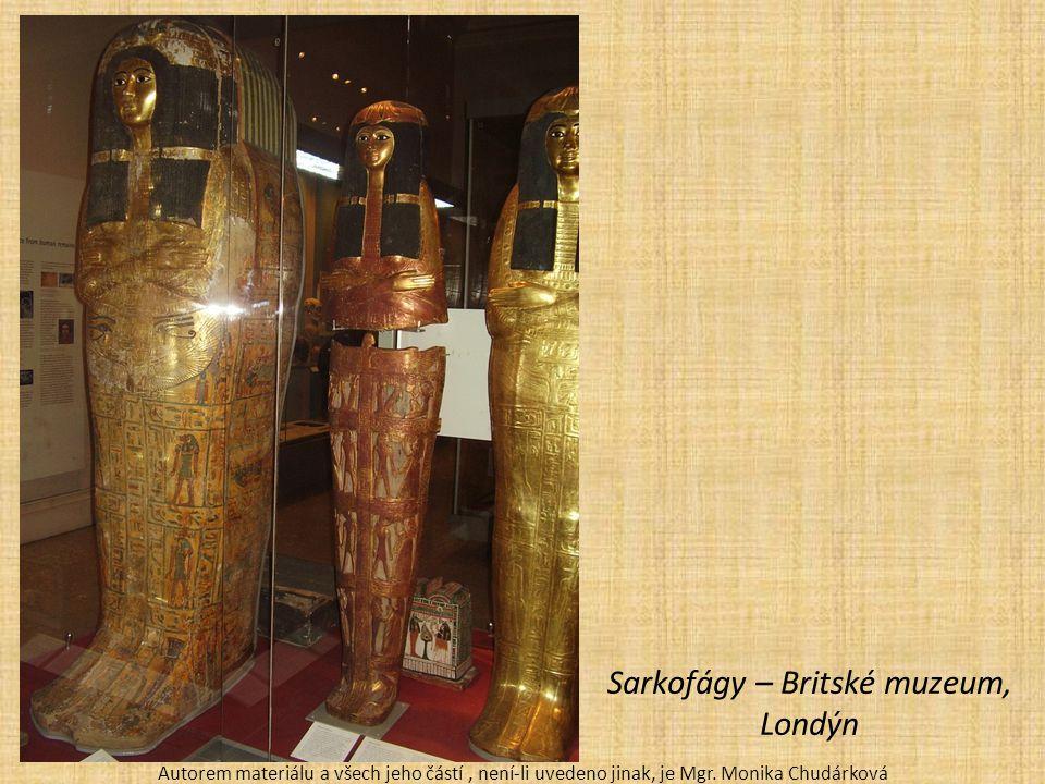 Sarkofágy – Britské muzeum, Londýn Autorem materiálu a všech jeho částí, není-li uvedeno jinak, je Mgr.
