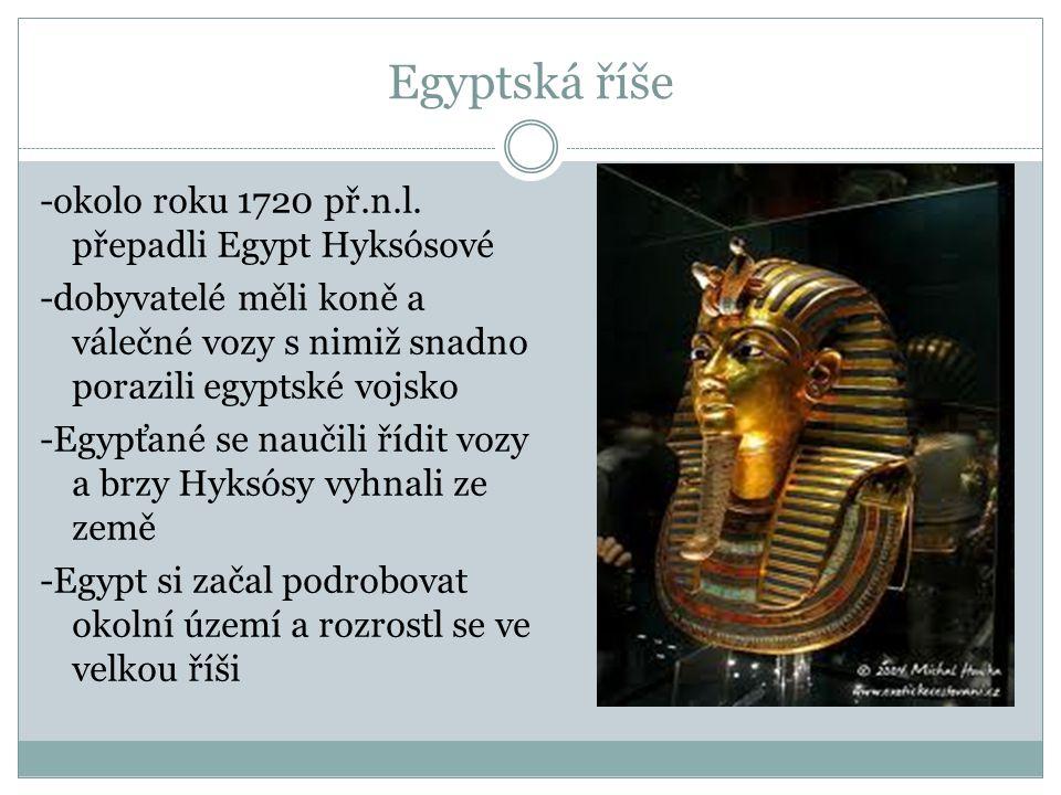 Egyptská říše -okolo roku 1720 př.n.l. přepadli Egypt Hyksósové -dobyvatelé měli koně a válečné vozy s nimiž snadno porazili egyptské vojsko -Egypťané