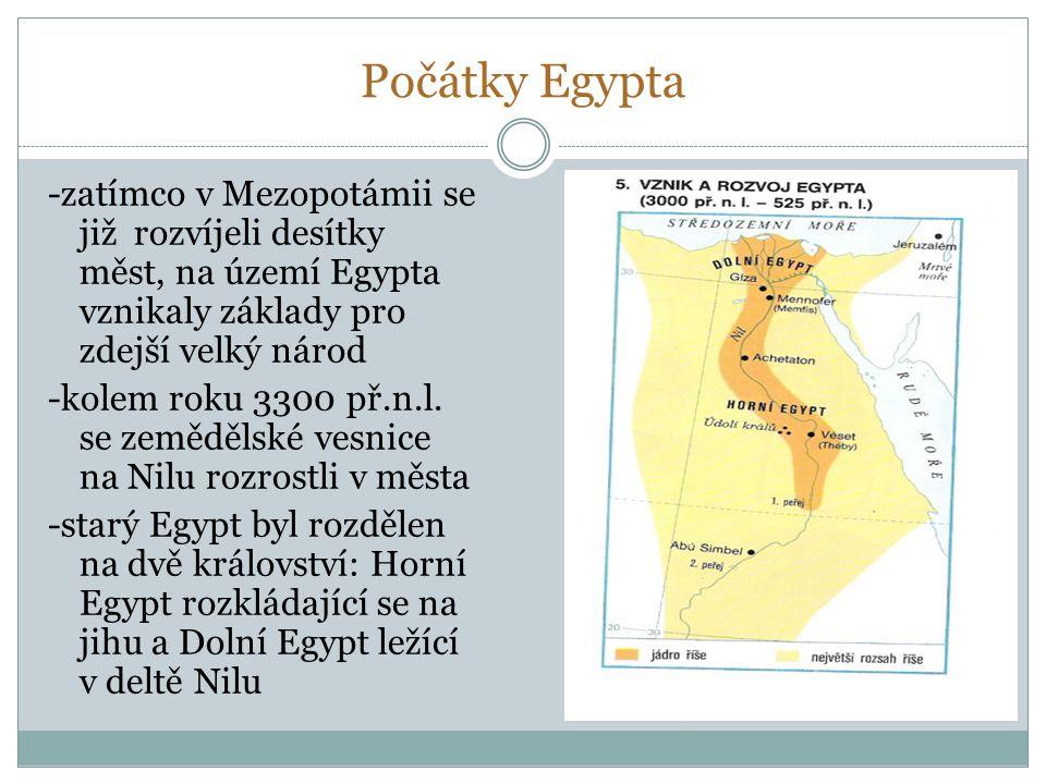 Počátky Egypta -zatímco v Mezopotámii se již rozvíjeli desítky měst, na území Egypta vznikaly základy pro zdejší velký národ -kolem roku 3300 př.n.l.