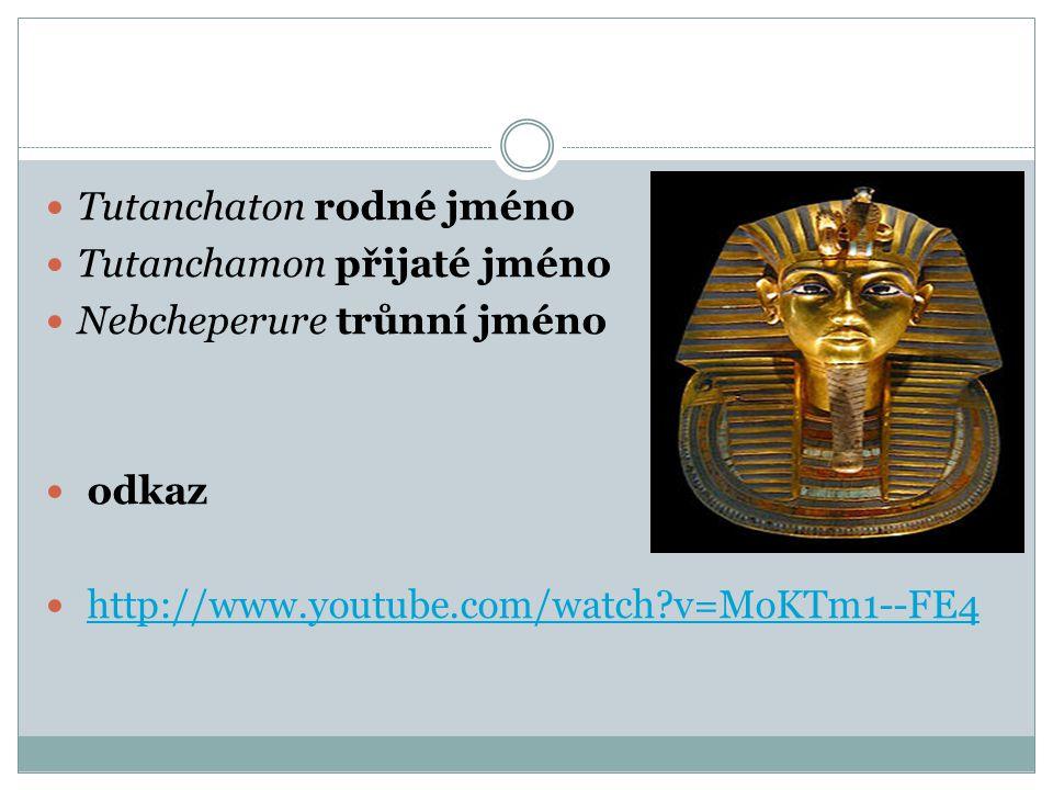 Tutanchaton rodné jméno Tutanchamon přijaté jméno Nebcheperure trůnní jméno odkaz http://www.youtube.com/watch?v=MoKTm1--FE4