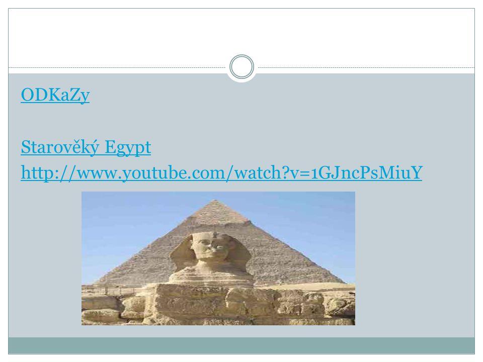 ODKaZy Starověký Egypt http://www.youtube.com/watch?v=1GJncPsMiuY