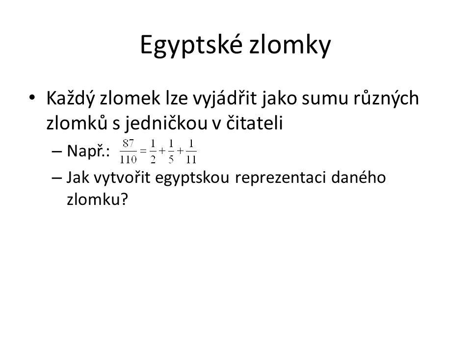 Egyptské zlomky Každý zlomek lze vyjádřit jako sumu různých zlomků s jedničkou v čitateli – Např.: – Jak vytvořit egyptskou reprezentaci daného zlomku