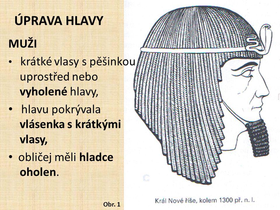 ÚPRAVA HLAVY MUŽI krátké vlasy s pěšinkou uprostřed nebo vyholené hlavy, hlavu pokrývala vlásenka s krátkými vlasy, obličej měli hladce oholen. Obr. 1