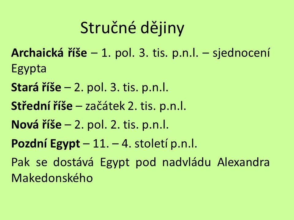 Stručné dějiny Archaická říše – 1. pol. 3. tis. p.n.l. – sjednocení Egypta Stará říše – 2. pol. 3. tis. p.n.l. Střední říše – začátek 2. tis. p.n.l. N