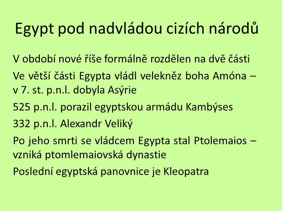 Egypt pod nadvládou cizích národů V období nové říše formálně rozdělen na dvě části Ve větší části Egypta vládl velekněz boha Amóna – v 7. st. p.n.l.