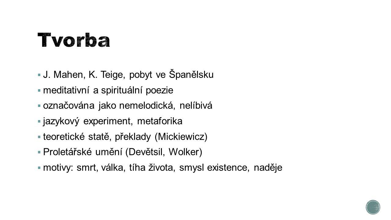  Sépie (1927, sbírka, poetismus + mravní hodnoty)  Staré ženy (1935, litanická báseň)  Dokořán (1936, nástup fašismu)  Torzo naděje (1938)  Naše paní Božena Němcová (1940, cyklus básní)  Ladění (1942)  Já se tam vrátím (1939/1947, lyrizovaná próza)  A co.