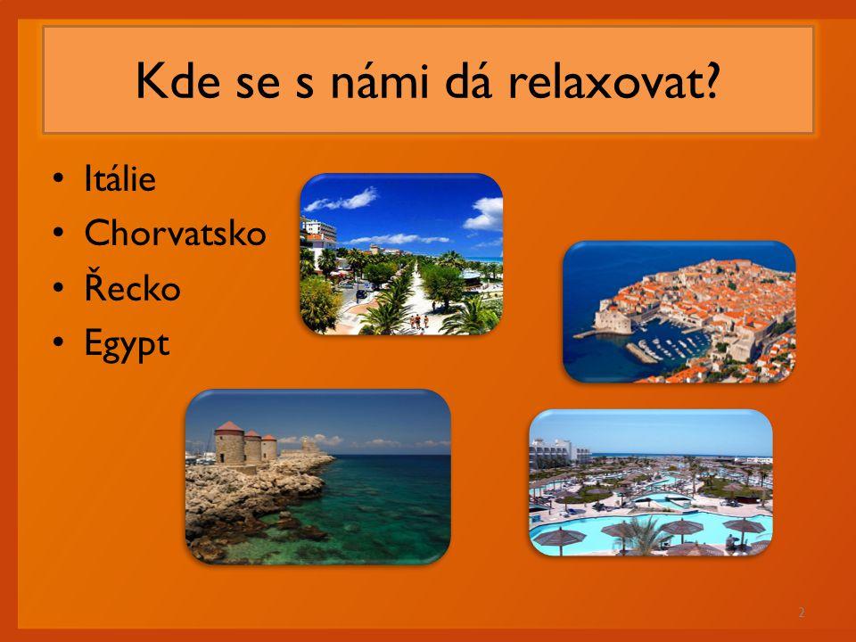 Kde se s námi dá relaxovat? Itálie Chorvatsko Řecko Egypt 2