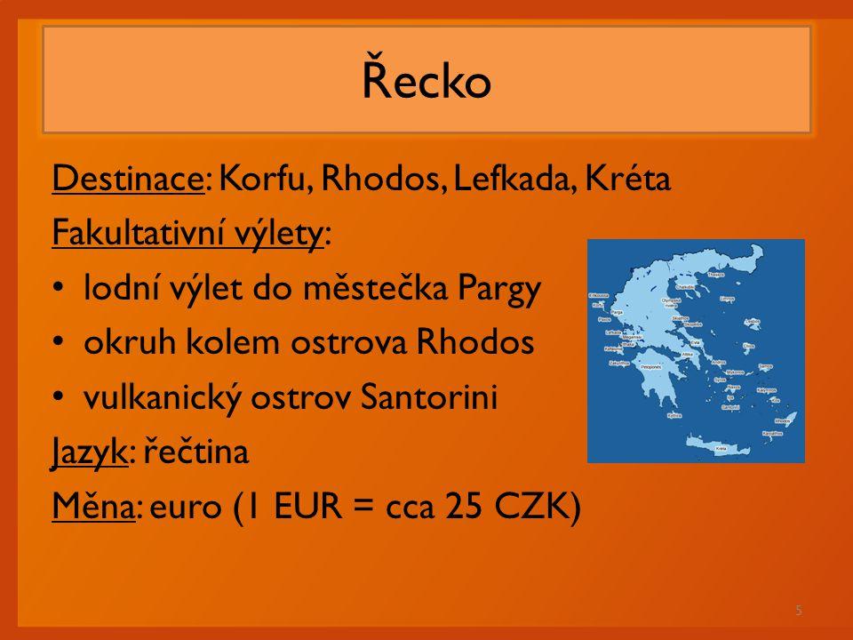 Řecko Destinace: Korfu, Rhodos, Lefkada, Kréta Fakultativní výlety: lodní výlet do městečka Pargy okruh kolem ostrova Rhodos vulkanický ostrov Santori