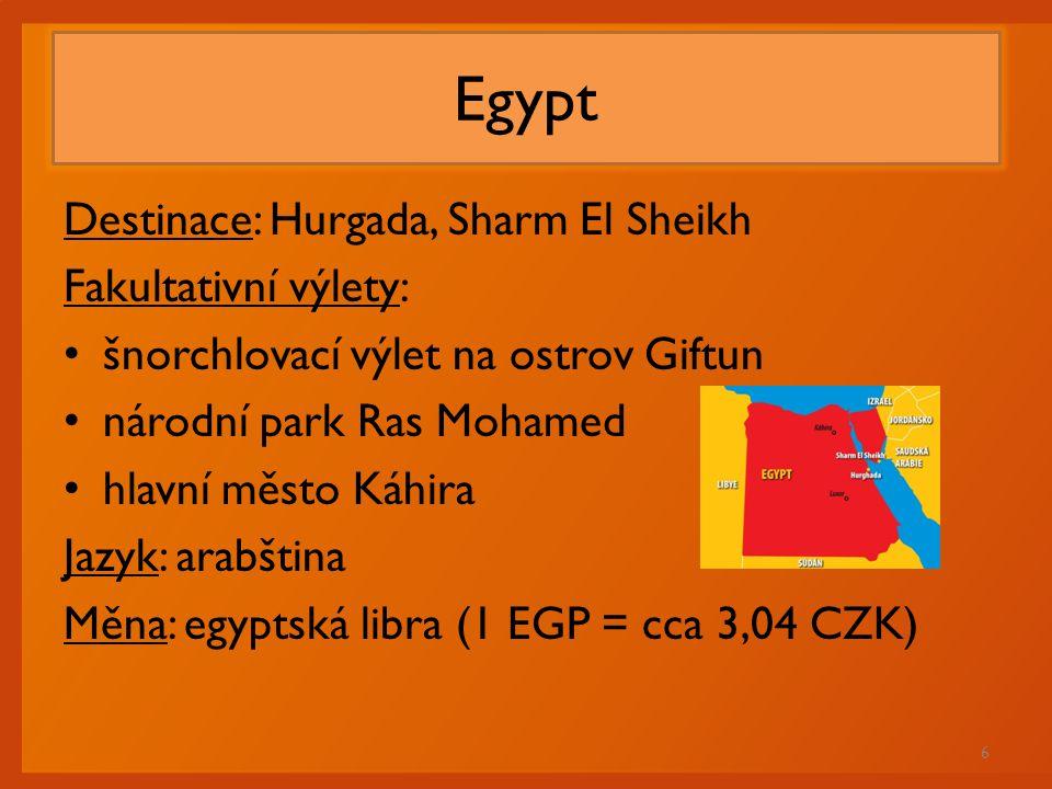 Egypt Destinace: Hurgada, Sharm El Sheikh Fakultativní výlety: šnorchlovací výlet na ostrov Giftun národní park Ras Mohamed hlavní město Káhira Jazyk: