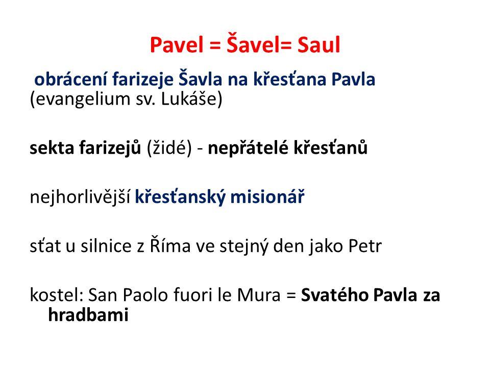 Pavel = Šavel= Saul obrácení farizeje Šavla na křesťana Pavla (evangelium sv.