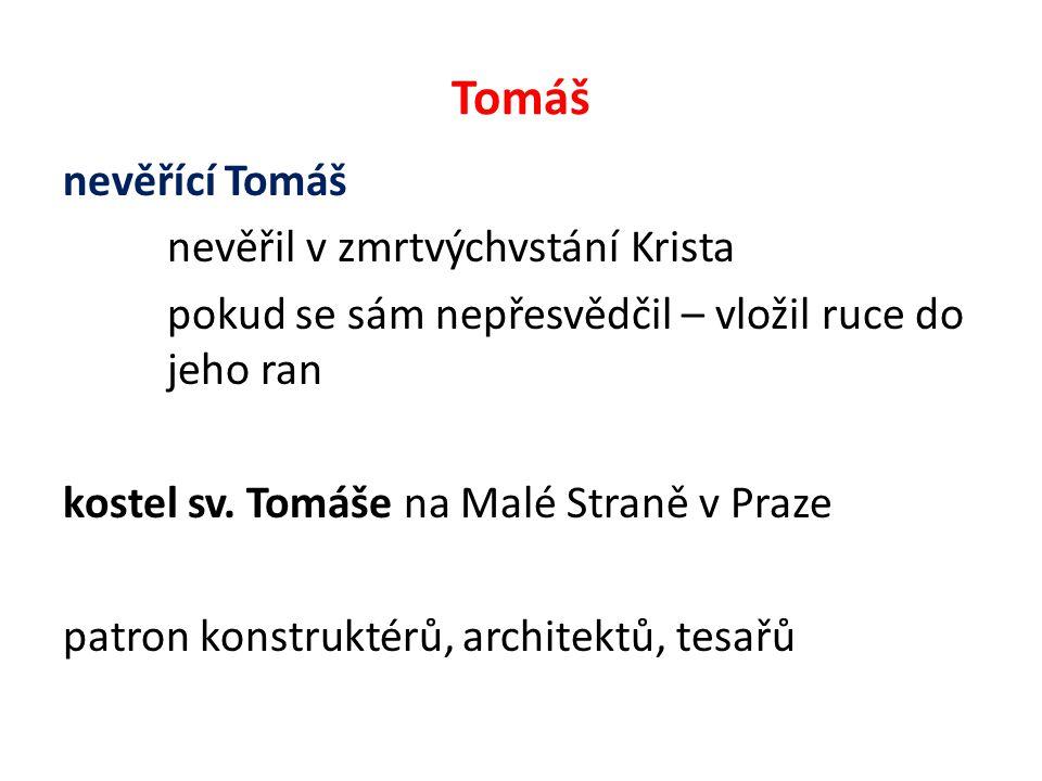 Tomáš nevěřící Tomáš nevěřil v zmrtvýchvstání Krista pokud se sám nepřesvědčil – vložil ruce do jeho ran kostel sv.