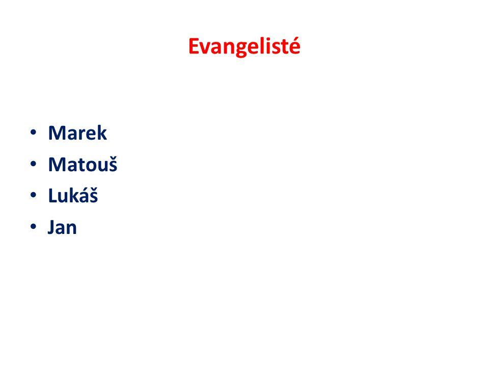 Evangelisté Marek Matouš Lukáš Jan