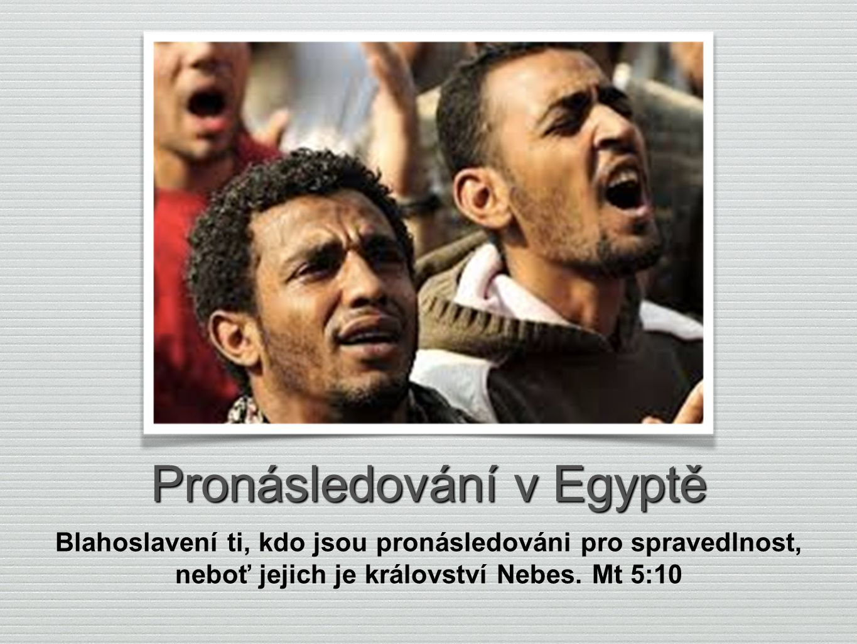 Pronásledování v Egyptě Blahoslavení ti, kdo jsou pronásledováni pro spravedlnost, neboť jejich je království Nebes. Mt 5:10