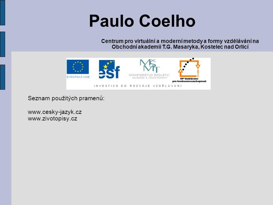 Seznam použitých pramenů: www.cesky-jazyk.cz www.zivotopisy.cz Paulo Coelho Centrum pro virtuální a moderní metody a formy vzdělávání na Obchodní akademii T.G.