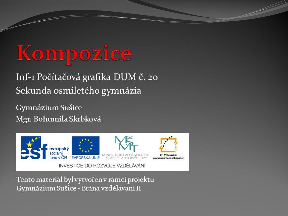 Inf-1 Počítačová grafika DUM č. 20 Sekunda osmiletého gymnázia Mgr. Bohumila Skrbková Gymnázium Sušice Tento materiál byl vytvořen v rámci projektu Gy