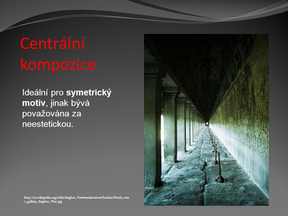 Centrální kompozice http://cs.wikipedia.org/wiki/Angkor_Vat#mediaviewer/Soubor:North_wes t_gallery_Angkor_Wat.jpg Ideální pro symetrický motiv, jinak