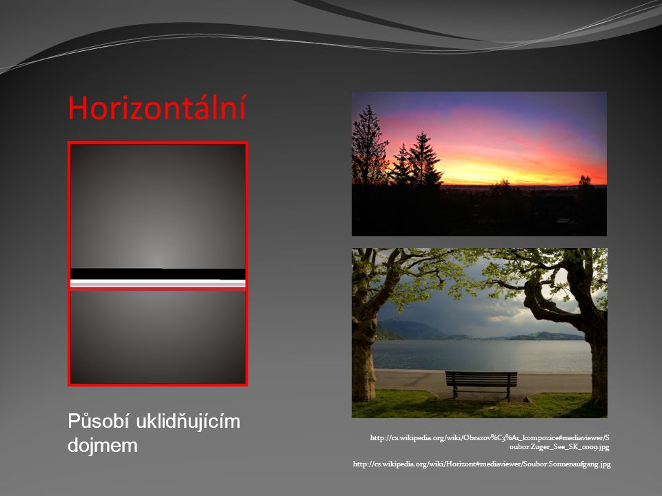 Horizontální http://cs.wikipedia.org/wiki/Horizont#mediaviewer/Soubor:Sonnenaufgang.jpg Působí uklidňujícím dojmem http://cs.wikipedia.org/wiki/Obrazo