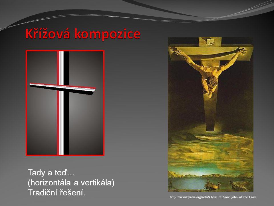 http://en.wikipedia.org/wiki/Christ_of_Saint_John_of_the_Cross Tady a teď… (horizontála a vertikála) Tradiční řešení.