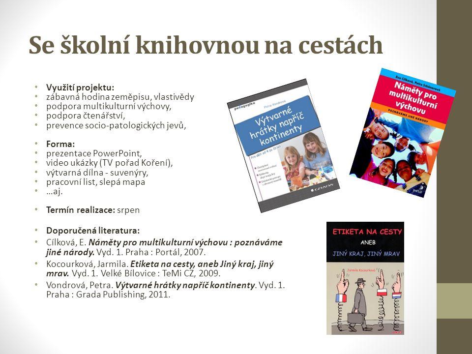 Se školní knihovnou na cestách Využití projektu: zábavná hodina zeměpisu, vlastivědy podpora multikulturní výchovy, podpora čtenářství, prevence socio