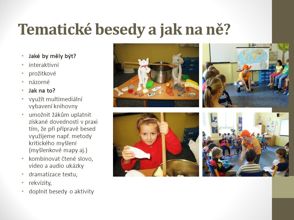 Tematické besedy a jak na ně? Jaké by měly být? interaktivní prožitkové názorné Jak na to? využít multimediální vybavení knihovny umožnit žákům uplatn