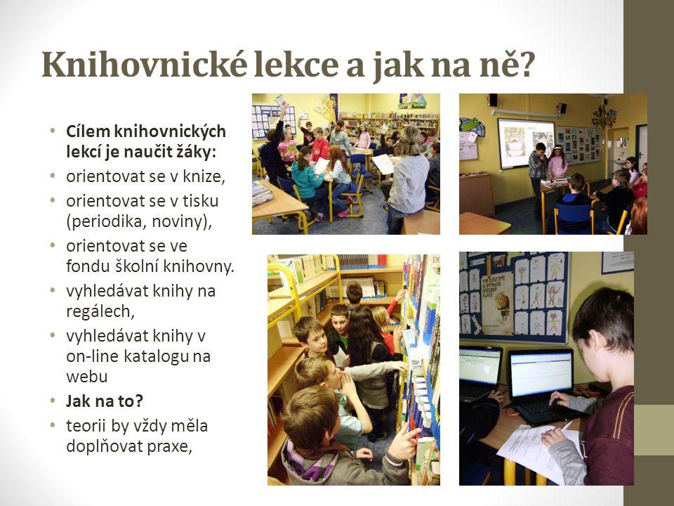 Knihovnické lekce a jak na ně? Cílem knihovnických lekcí je naučit žáky: orientovat se v knize, orientovat se v tisku (periodika, noviny), orientovat