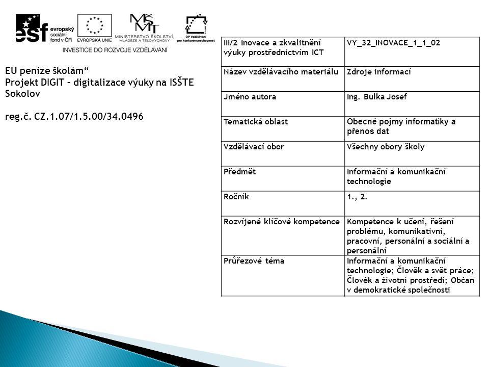 III/2 Inovace a zkvalitnění výuky prostřednictvím ICT VY_32_INOVACE_1_1_02 Název vzdělávacího materiáluZdroje informací Jméno autoraIng.