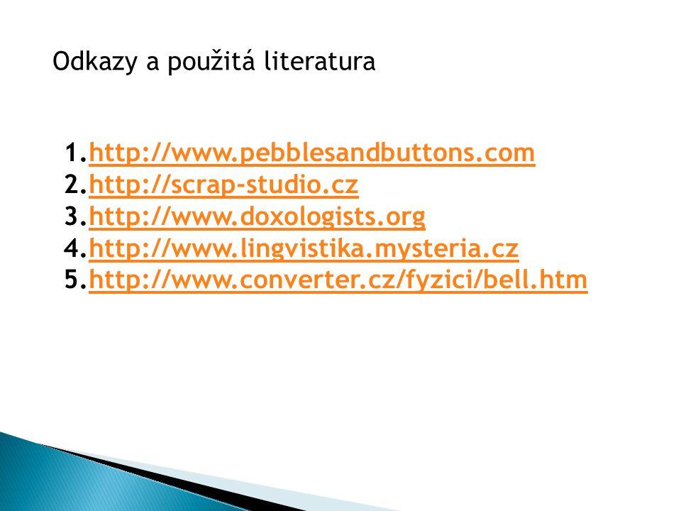 1.http://www.pebblesandbuttons.comhttp://www.pebblesandbuttons.com 2.http://scrap-studio.czhttp://scrap-studio.cz 3.http://www.doxologists.orghttp://www.doxologists.org 4.http://www.lingvistika.mysteria.czhttp://www.lingvistika.mysteria.cz 5.http://www.converter.cz/fyzici/bell.htmhttp://www.converter.cz/fyzici/bell.htm Odkazy a použitá literatura