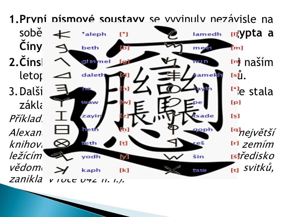 1.První písmové soustavy se vyvinuly nezávisle na sobě.
