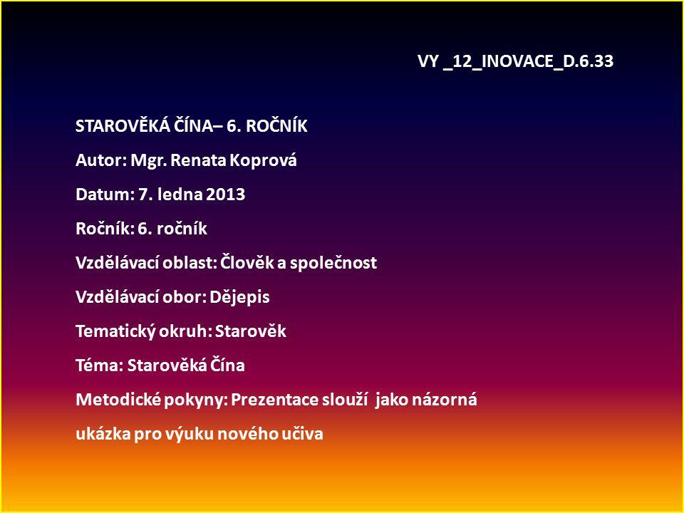 VY _12_INOVACE_D.6.33 STAROVĚKÁ ČÍNA– 6.ROČNÍK Autor: Mgr.