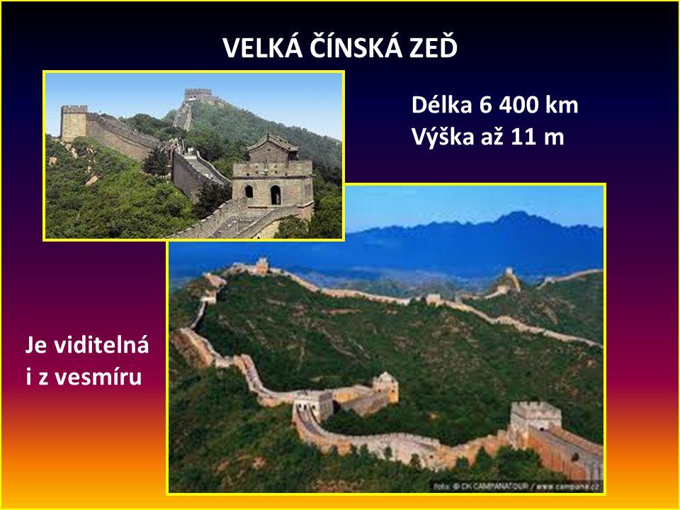 VELKÁ ČÍNSKÁ ZEĎ Délka 6 400 km Výška až 11 m Je viditelná i z vesmíru