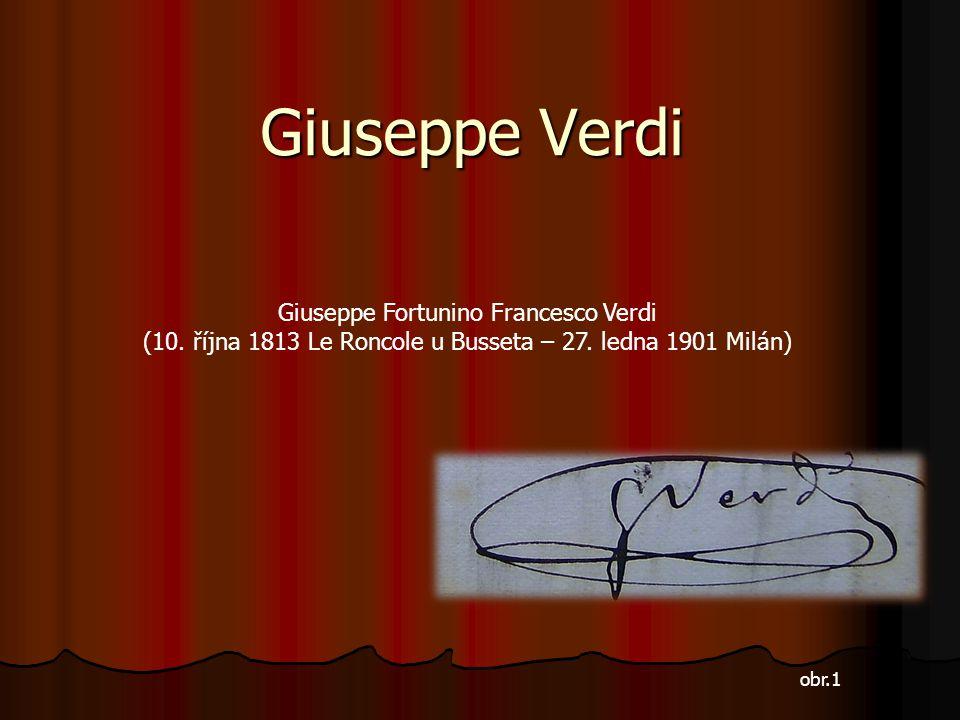 Giuseppe Verdi obr.1 Giuseppe Fortunino Francesco Verdi (10. října 1813 Le Roncole u Busseta – 27. ledna 1901 Milán)