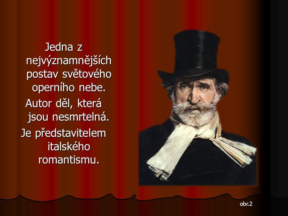 Jedna z nejvýznamnějších postav světového operního nebe. Autor děl, která jsou nesmrtelná. Je představitelem italského romantismu. obr.2